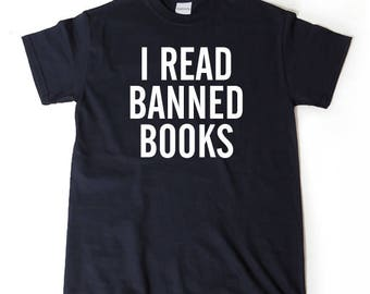 I Read Banned Books T-shirt Funny Humor Writer Reader Book Lover Tee Shirt