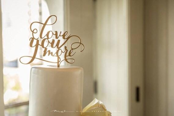 Love You More Cake, Wedding Cake Topper, Gold Cake Topper , Engagement Cake Topper, Rose Gold Cake Topper, Glitter Cake Topper, Wooden Cake