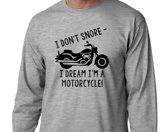 I Don't Snore - I Dream I'm a Motorcycle Funny Long Sleeve T- Shirt