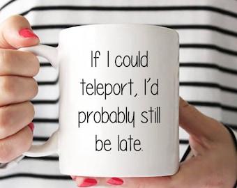 Funny Coffee Mug | Cute Coffee Mug | If I Could Teleport | Gift For Her | Gift For Him | Coffee Gift | Coffee Mugs Never Lie