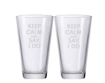 Keep Calm and Say I Do Glasses / Etched Beer Glasses / Engraved / Set of 2 / Great for Gifts