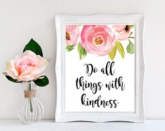 Wall Art Printable, Do All Things With Kindness, Digital Downloads, Positive Inspiration, Inspirational Quote Wall Art, Words Of Wisdom