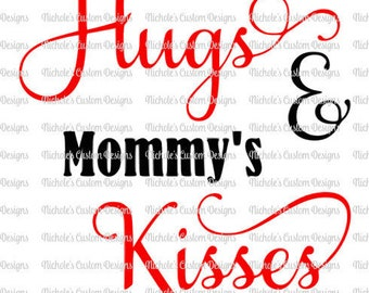 Daddy's Hugs & Mommy's Kisses SVG, Silhouette and Cricut File