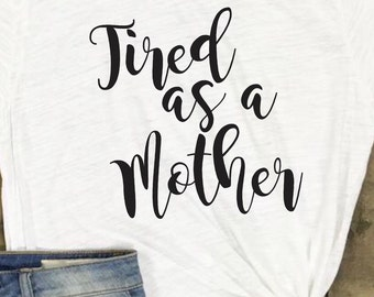 Tired as a Mother graphic tee - momma - mama bear - mom