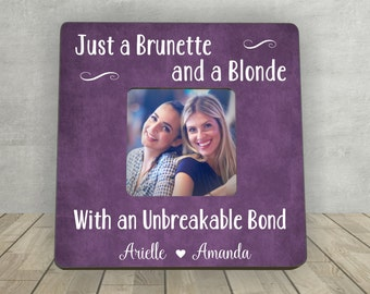 Gift for Friend, Christmas Gift for Friend, Just a Brunette and a Blond with an Unbreakable Bond,Best Friend Gift,Personalized Picture Frame