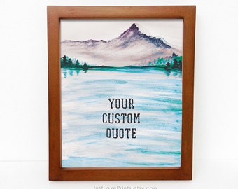 Add Your Quote - Mountain and Water Art - Confirmation Gift Idea - 8x10 Print