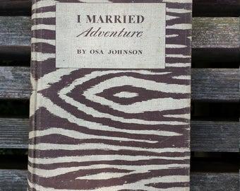 I Married Adventure- OSA JOHNSON 1940 First Edition Zebra Safari 1st Printing