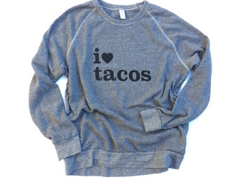 I love tacos sweatshirt