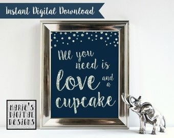 INSTANT DOWNLOAD - Printable All You Need Is Love And A Cupcake / Wedding / Engagement Party Sign / Silver Navy Blue / Glitter / JPEG file