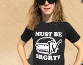 Must Be BRGR TV! T-Shirt