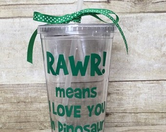 RAWR Means I Love You In Dinosaur-Fun, 16 oz Tumbler-Great Gift for Valentine's Day, Birthday, Dinosaur Fan, Little Boys, Grandson, Nephew