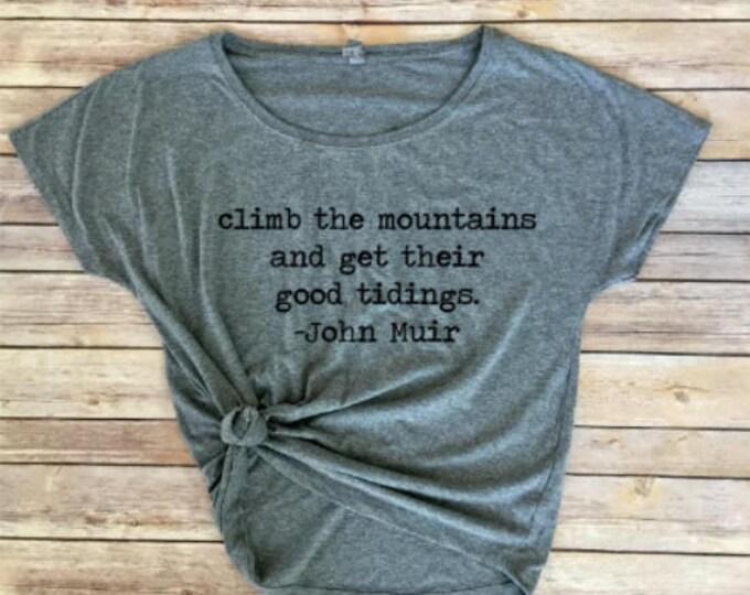 Climb the Mountains- John Muir Quote - Inspirational Shirt- Mountains Shirt - Women's Shirt - Hiking Shirt - Camping Shirt - Gift for Her