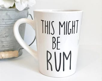 This Might Be Rum 14 oz Coffee Mug, Coffee Cup, Gifts for her, Gifts for him, Funny Mug, Office Mug, Mothers Day, Birthday Gift, Rum Mug