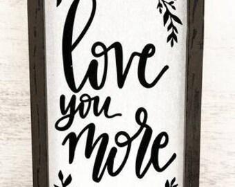 LOVE YOU MORE - Framed Linen Sign - Distressed Decor - Custom Home Decor