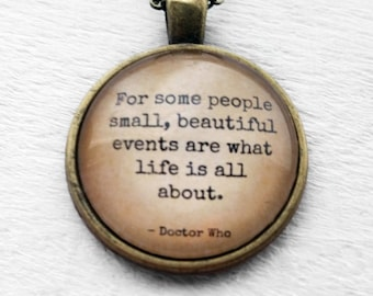 """Dr Doctor Who """"For some people small, beautiful events are what life is all about."""" Pendant & Necklace"""