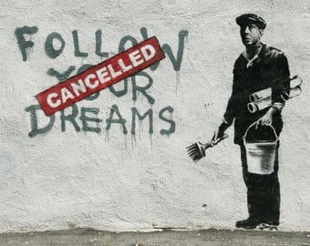 Banksy Street Art Follow your dream cancelled Poster in different sizes A0-A1-A2-A3-A4-A5-A6 - MAXI ( 91.5 cm by 61 )