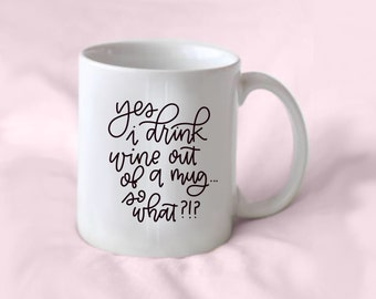 Wine in a mug - 11oz mug // handlettered