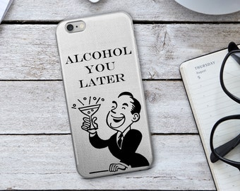 Alcohol You  Later - Alcohol You Later iPhone Case - iPhone Case - Phone Case - Funny Cellphone Case - Funny iPhone Case - Alcohol Case