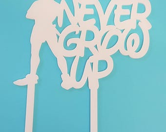 Acrylic Cake Topper - Never Grow Up - Laser