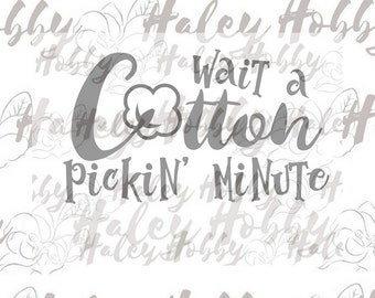 Wait a Cotton Pickin' Minute Southern SVG cut file silhouette digital file