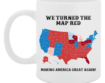 Trump Wins - President Donald Trump - We Turned The Map Red - 2016 Election - Donald Trump Mug - Make America Great Again