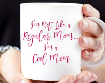 I'm Not Like a Regular Mom, I'm a Cool Mom Mug