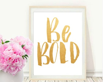 Be Bold, Printable Art, Inspirational Print, Typography Quote, Home Decor, Motivational Poster, Gold Print, Wall Art, Instant download