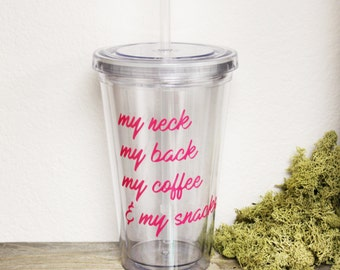 Funny Tumbler - Custom Double Wall Tumbler - My Neck My Back My Coffee and My Snacks