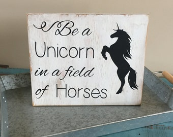 Be a Unicorn in a Field of Horses Inspirational Rustic Wood Sign/Hand Painted Wood Sign/Nursery Decor/Girl's Nursery Sign/Inspirational Sign