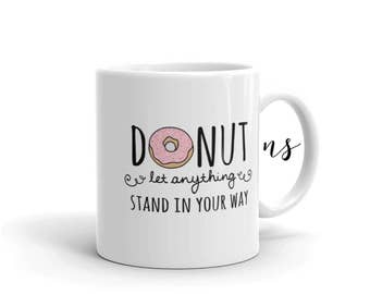 Donut Let Anything Stand in Your Way 11oz Mug