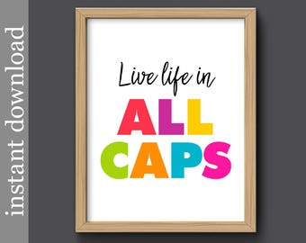 Prinable Wall Art, colorful wall art, live life in all caps, inspirational, motivational, instant download, office wall art, dorm decor, fun