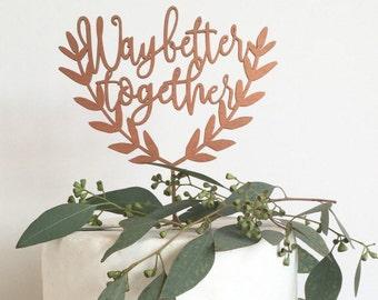 Better together cake topper. wedding cake decoration. wedding sign. anniversary decoration. rose gold. Gold. silver. wood cake topper.