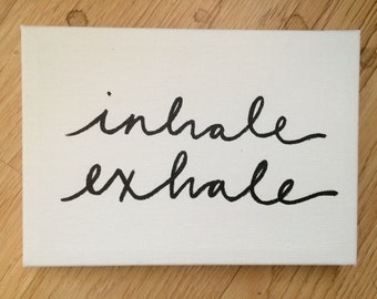 Inhale Exhale 5x7 Canvas, Black and White Quote Painting