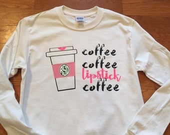 coffee coffee lipstick coffee shirt. coffee coffee lipstick coffee with monogram