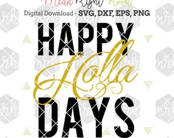 Happy Holla Days svg, Christmas SVG, Christmas Shirt svg, holiday svg, INSTANT DOWNLOAD files for cutting machines - svg, png, dxf, eps