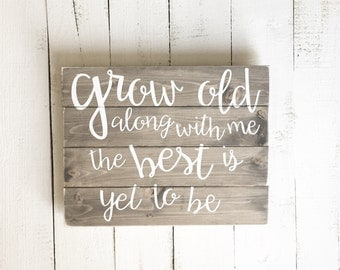 Grow old along with me the best is yet to be wood sign, love quote wood sign