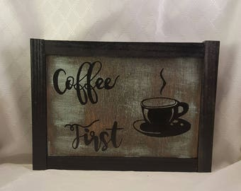 Coffee First, Hand Painted, Wood Sign, Wooden Sign, Coffee Sign, Country Sign, Rustic Sign, Distressed Sign, Gift for Her, Christmas Gift