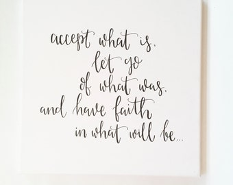 Accept What Is, Let Go Of What Was, And Have Faith In What Will Be - Canvas
