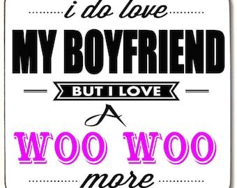 I do love my Boyfriend but I love a Woo Woo more  Beverage coaster