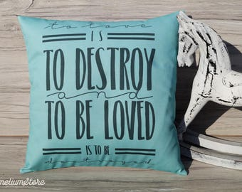 To love is to destroy and to be loved is to destroyed - The Mortal Instruments- hand made decorative pillow case