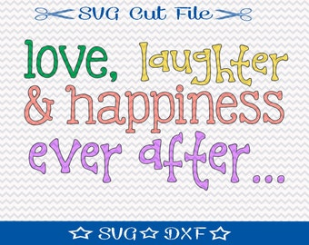 Love Laughter and Happiness Ever After SVG File / SVG Cut File /  SVG Download / Silhouette Cameo / Wedding svg / Valentine svg / Love svg