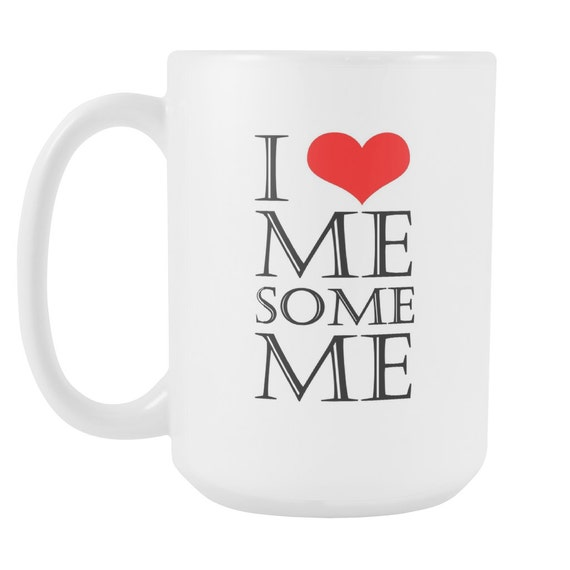 I Love Me Some Me 2 Coffee Mug Quotes Sayings Best Gift Ideas
