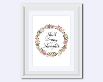 Think Happy Thoughts - flower wreath print - positive thoughts - printable women gift - Inspirational Quote - Printable Art - Wall Art Print