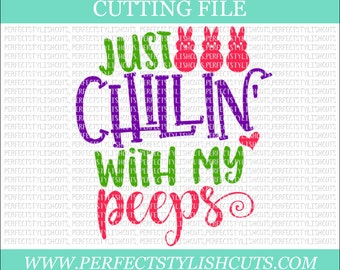 Just Chillin With My Peeps - Easter SVG, DXF, PNG, Eps Files for Cameo or Cricut - Easter Bunny Svg, Peeps Svg