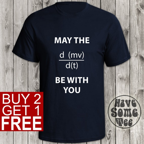 May Te Force Be With You T-Shirt - Star Wars Tshirt - Physics T Shirt and other Funny Gifts by HaveSomeTee