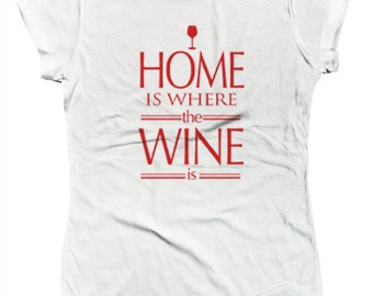 Home Is Where The Wine Is Funny Sayings Alcohol Red White Wine Vino Juniors T-shirt SF_0289