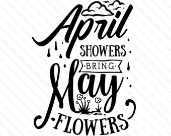 April Showers Bring May Flowers - SVG PNG DXF & eps For Die Cutting Machines Cameo Silhouette Cricut - digital download - decal decals