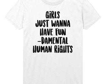 Girls Just Wanna Have FUN-Damental Human Rights Tshirt Funny Slogan Mens Womens T shirt Top STP346