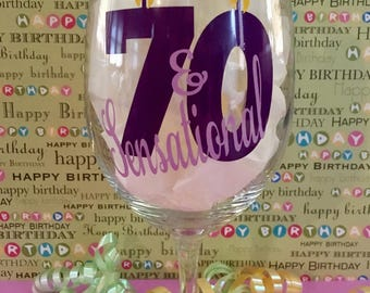 Seventy And Sensational, 70th Birthday Wine Glass, 70th Milestone Birthday Wine Glass, 70 And Sensational Birthday Wine Glass Gift