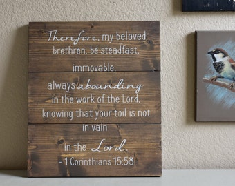 Rustic Wooden Sign - Be Steadfast, Immovable, Always Abounding in the Work of the Lord.